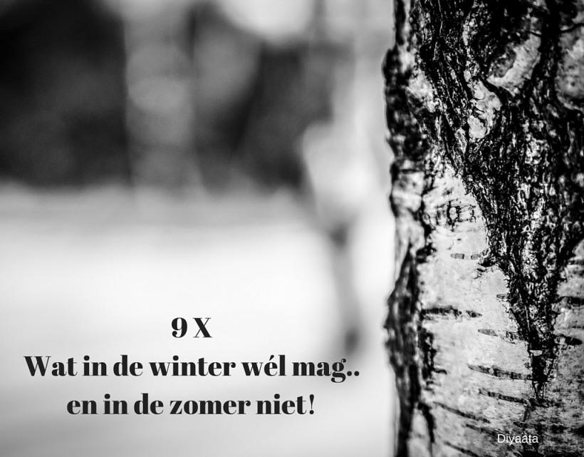 9 x Wat in de winter wel mag..en in de zomer niet!